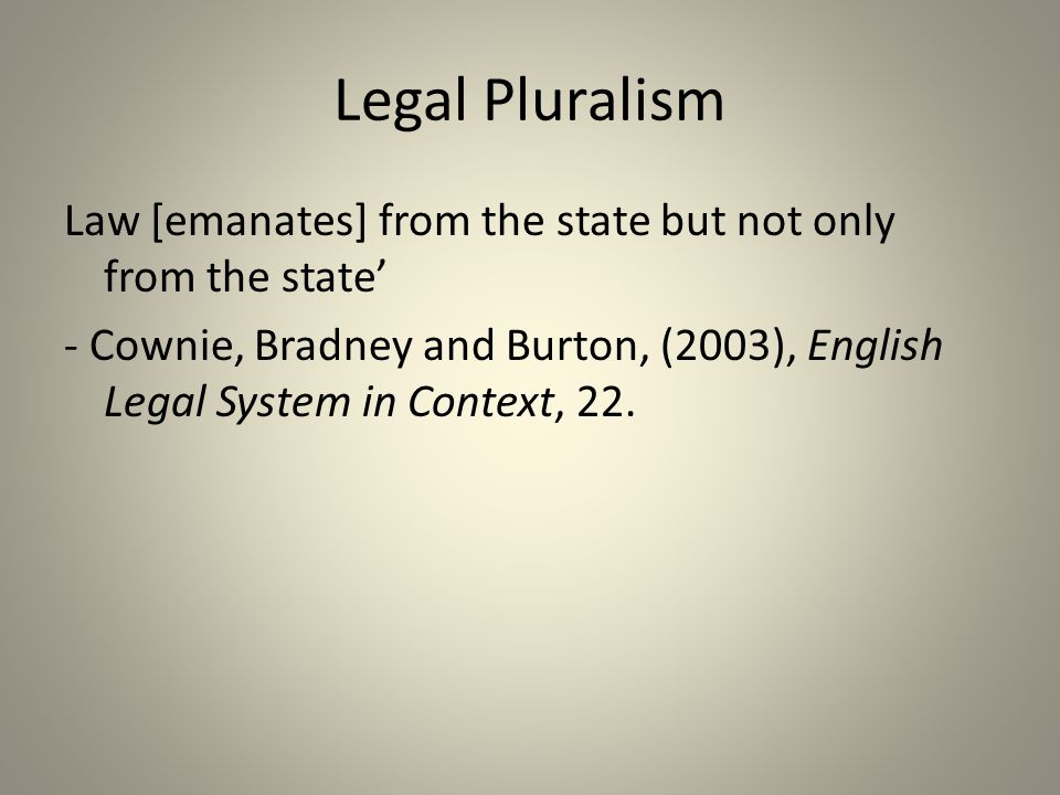 Legal Pluralism Law [emanates] from the state but not only from the state'